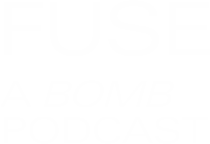 FUSE: A Bomb Podcast